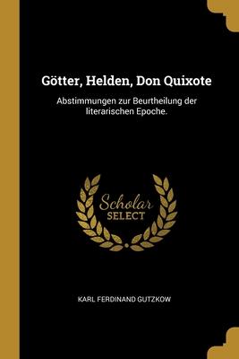 G�tter, Helden, Don Quixote: Abstimmungen zur Beurtheilung der literarischen Epoche.
