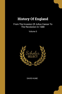 History Of England: From The Invasion Of Julius Caesar To The Revolution In 1688; Volume 5