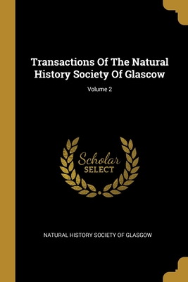 Transactions Of The Natural History Society Of Glascow; Volume 2