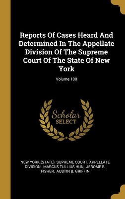 Reports Of Cases Heard And Determined In The Appellate Division Of The Supreme Court Of The State Of New York; Volume 100