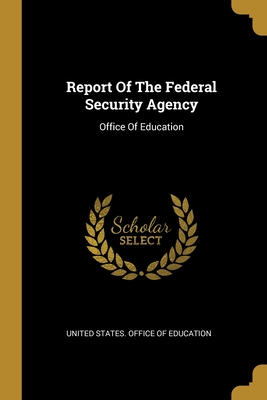Report Of The Federal Security Agency: Office Of Education