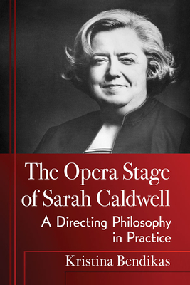 The Opera of Sarah Caldwell: An Uncompromising Philosophy and Practice of Stage Direction