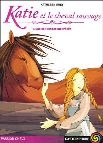 Katie et le cheval sauvage t.1 une rencontre inesperee (anc ed) (LITTÉRATURE JEUNESSE