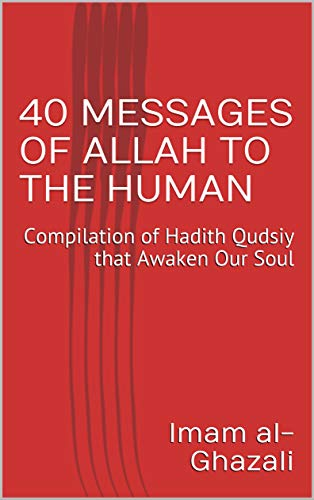 40 MESSAGES OF ALLAH TO THE HUMAN: Compilation of Hadith Qudsiy that Awaken Our Soul