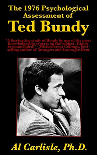 The 1976 Psychological Assessment of Ted Bundy (Development of the Violent Mind Book 4)