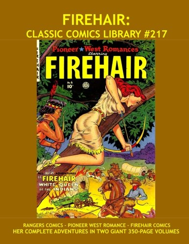 Firehair: Classic Comics Library #217: The Second Giant Volume of the Flame-Headed Western Legend - Her Complete Adventures from Rangers Comics and ... - Over 350 Pages - All Stories - No Ads