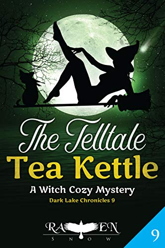 The Telltale Tea Kettle: A Witch Cozy Mystery (Dark Lake Chronicles Book 9)
