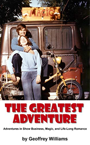The Greatest Adventure: Adventures in Show Business, Magic, and Life-Long Romance