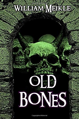 Old Bones: Three Short Stories (The William Meikle Chapbook Collection)