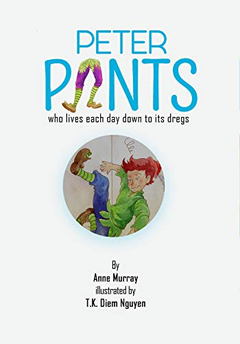 Peter Pants: who lives each day down to its dregs (upside-down fairy tales Book 2)