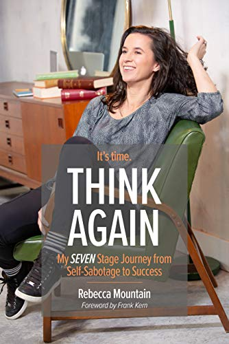 Think Again: My Seven Stage Journey from Self-Sabotage to Success