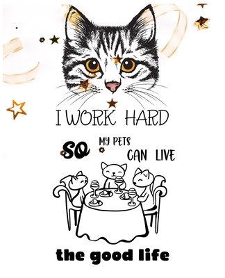 I Work Hard So My Pets Can Live the Good Life: Christmas Special Best Cat Lined Journal, 120 Pages, 7.5 X 9.25 - Cat Composition Notebook for Men - Cat Journal Notebook for Girls