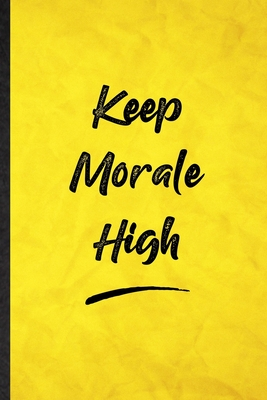 Keep Morale High: Funny Blank Lined Positive Motivation Notebook/ Journal, Graduation Appreciation Gratitude Thank You Souvenir Gag Gift, Fashionable Graphic 110 Pages