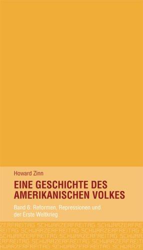 Band 6: Reformen, Repressionen Und Der Erste Weltkrieg (Eine Geschichte Des Amerikanischen Volkes)