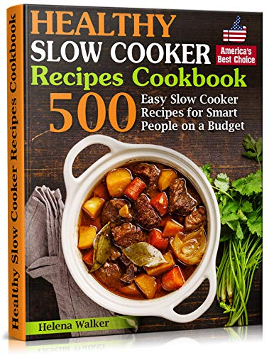 Healthy Slow Cooker Recipes Cookbook: 500 Easy Slow Cooker Recipes for Smart People on a Budget.