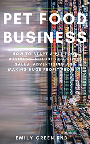 PET FOOD BUSINESS: How to start a pet food business includes supplies sales, advertising and making huge profit from it