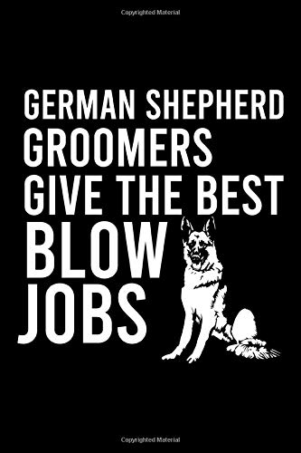 GERMAN SHEPHERD GROOMERS GIVE THE BEST BLOW JOBS: Cute German Shepherd Default Ruled Notebook, Great Accessories & Gift Idea for German Shepherd Owner ... Ruled Notebook With An Inspirational Quote.