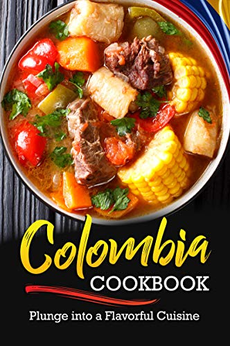 Colombian Cookbook: Plunge into a Flavorful Cuisine