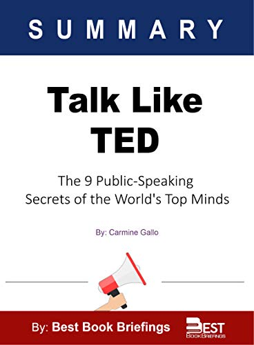 Summary of Talk Like TED by Carmine Gallo: The 9 Public-Speaking Secrets of the World's Top Minds