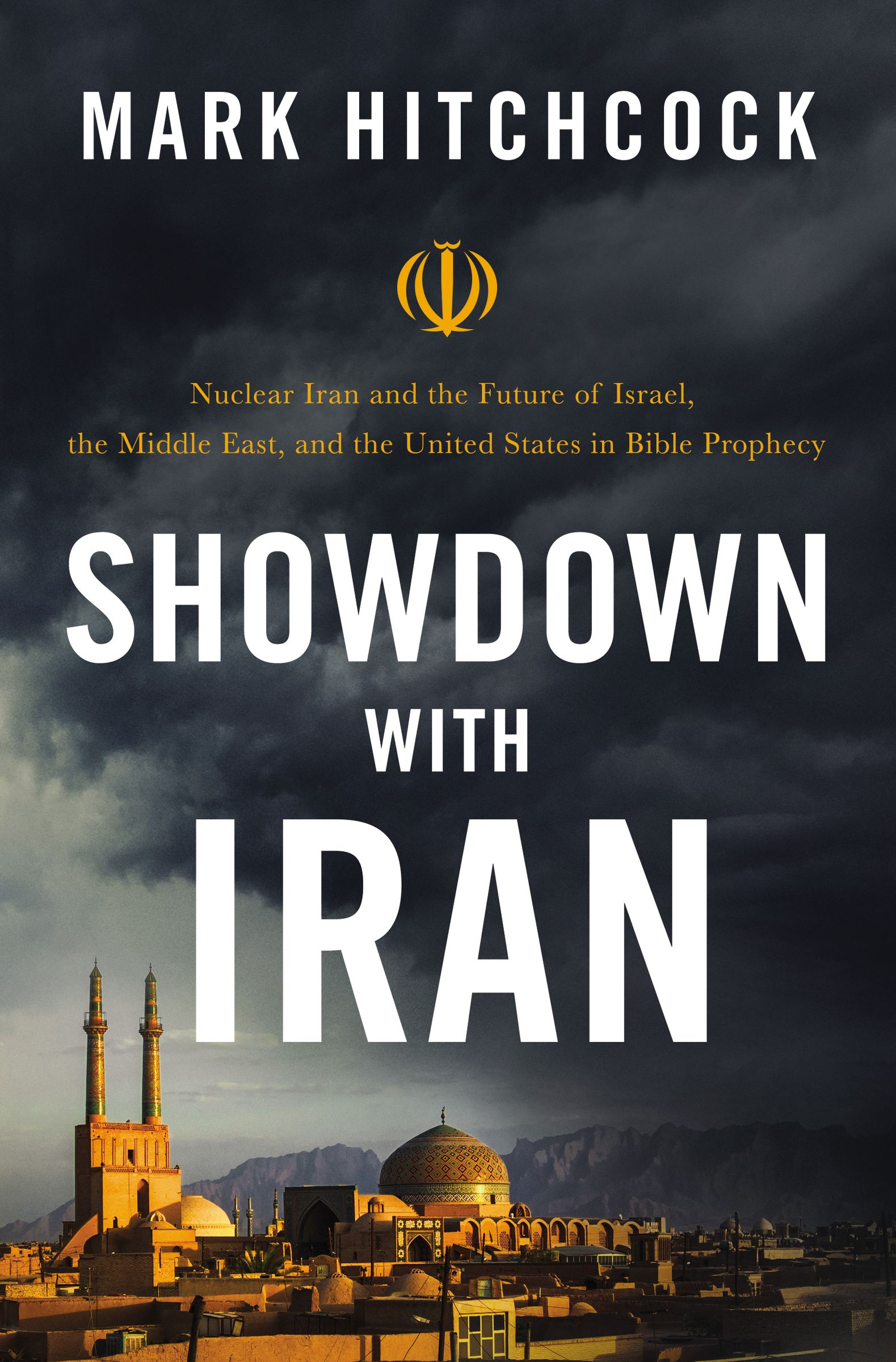 Showdown with Iran: Atomic Iran, Bible Prophecy, and the Coming Middle East War