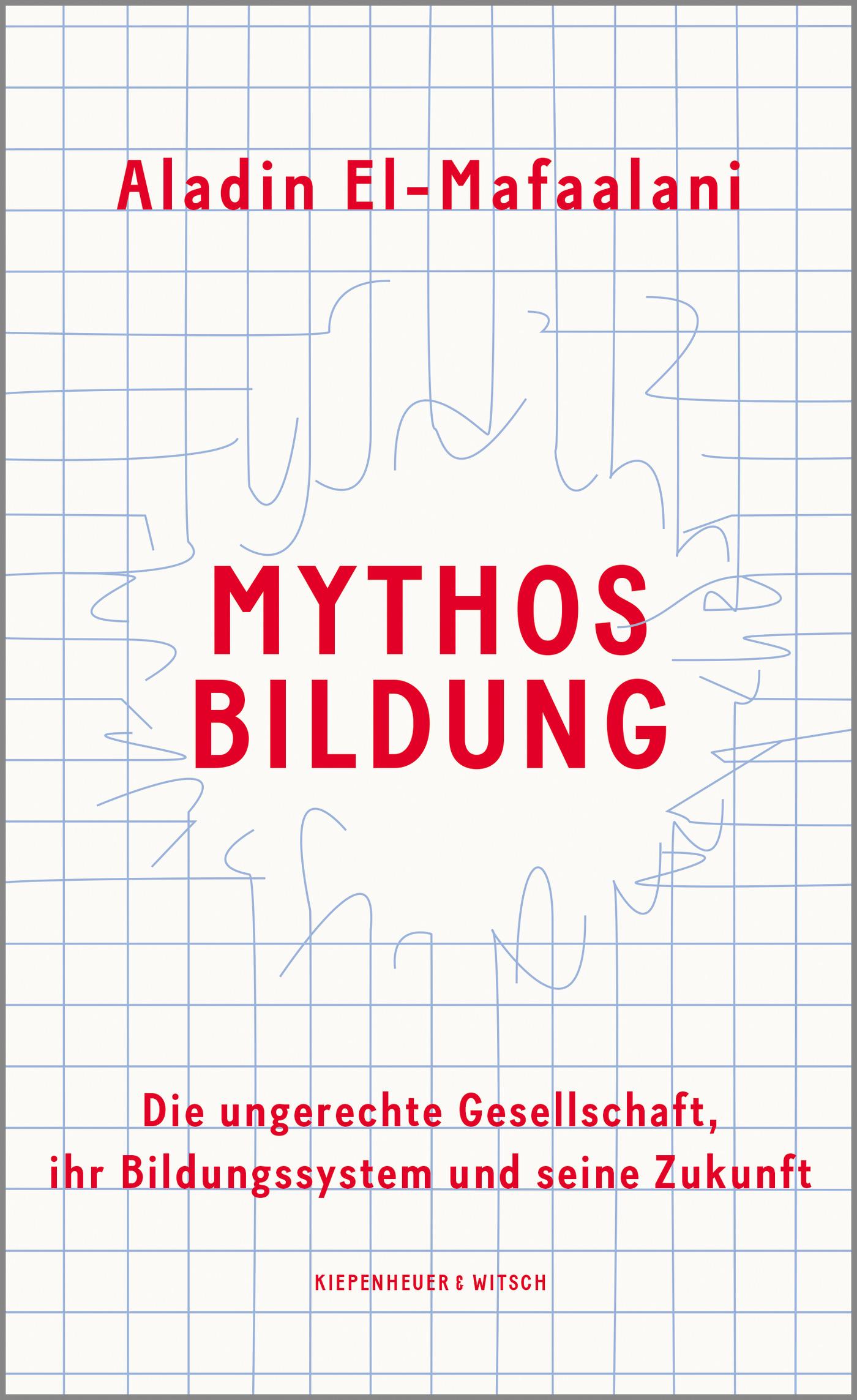 Mythos Bildung. Die ungerechte Gesellschaft, ihr Bildungssystem und seine Zukunft
