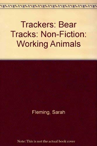 Trackers: Bear Tracks: Non-Fiction: Working Animals