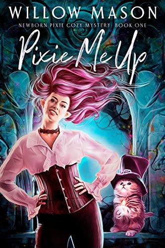Pixie Me Up (Newborn Pixie Cozy Mystery, #1)