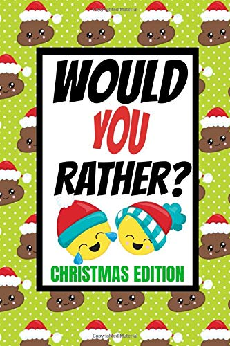 Would You Rather? Christmas Edition: Fun Kids Interactive Activity Book For The Whole Family| Game Book For Boys And Girls Ages 6,7,8,9,10,11 and 12 Years Old| Stocking Stuffer Gift Ideas