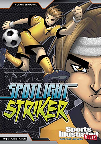 Sports Illustrated Kids Graphic Novels: Spotlight Striker (Sports Illustrated Kids: Sports Illustrated Kids Graphic Novels)