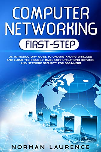 Computer Networking First-Step: An introductory guide to understanding wireless and cloud technology, basic communications services and network security for beginners