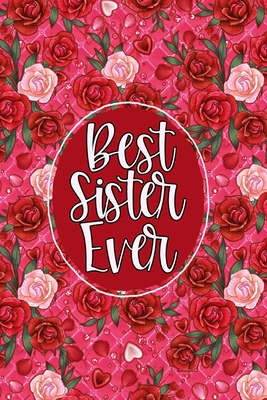 Best Sister Ever: Journal, Notebook, Sketchbook or Diary - Pretty Hearts & Roses - Vol. 2