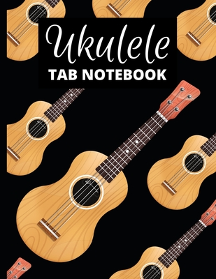 Ukulele Tab Notebook: Ukulele Pattern Tablature Journal For Musicians, Music Lovers And Ukulele Players