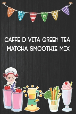 caffe d vita green tea matcha smoothie mix: Blank Ruled Professional Smoothie Recipe Organizer Journal Notebook to Write-In and Organize All Your Unique Recipes and ... 6x9 120 pages.