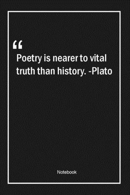 Poetry is nearer to vital truth than history. -Plato: Lined Gift Notebook With Unique Touch Journal Lined Premium 120 Pages truth Quotes