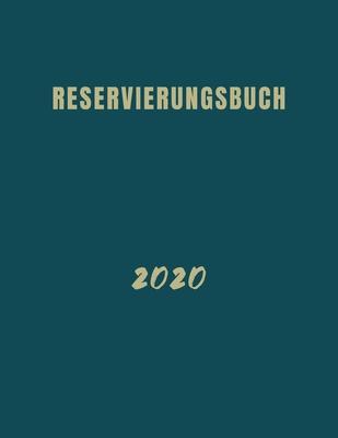 """Reservierungsbuch 2020: 365 Seiten 8,5 """"x 11"""" - (Januar 2020 - Dezember 2020)"""