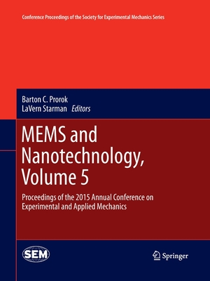 Mems and Nanotechnology, Volume 5: Proceedings of the 2015 Annual Conference on Experimental and Applied Mechanics
