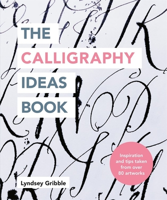 The Calligraphy Ideas Book: Inspiration and tips taken from over 80 artworks