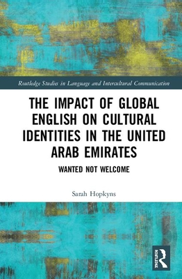 The Impact of Global English on Cultural Identities in the United Arab Emirates: Wanted not Welcome