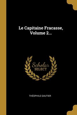 Le Capitaine Fracasse, Volume 2...