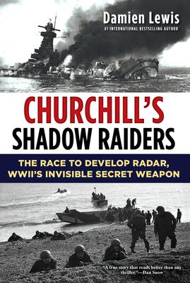 Churchill's Shadow Raiders: The Race to Develop Radar, World War II's Invisible Secret Weapon