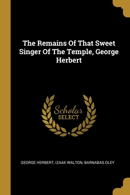 The Remains Of That Sweet Singer Of The Temple, George Herbert