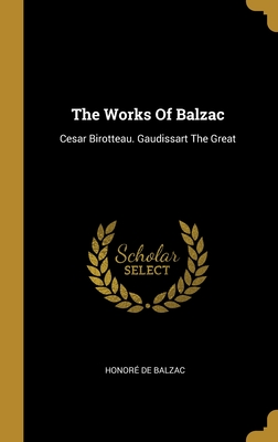 The Works Of Balzac: Cesar Birotteau. Gaudissart The Great