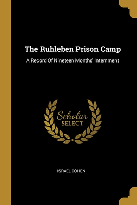 The Ruhleben Prison Camp: A Record Of Nineteen Months' Internment