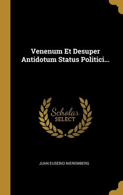 Venenum Et Desuper Antidotum Status Politici...