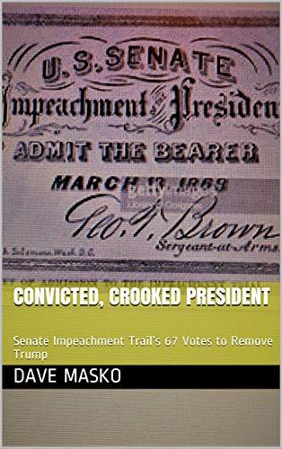 Convicted, Crooked President: Senate Impeachment Trail's 67 Votes to Remove Trump