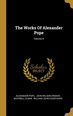 The Works Of Alexander Pope; Volume 8