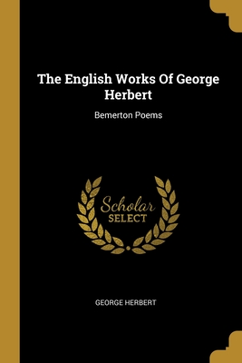 The English Works Of George Herbert: Bemerton Poems