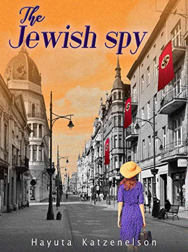 The Jewish Spy: A WW2 Historical Novel, Based on a True Story of a Jewish Holocaust Survivor (World War II Brave Women Fiction Book 4)