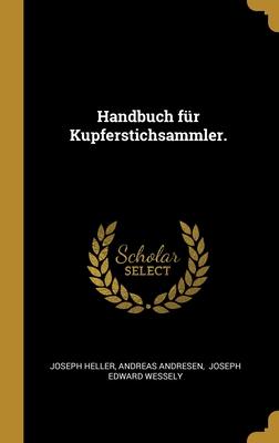 Handbuch f�r Kupferstichsammler.