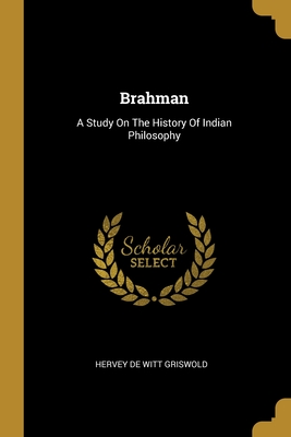 Brahman: A Study On The History Of Indian Philosophy